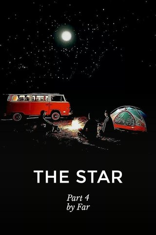 THE STAR Part 4 by Far
