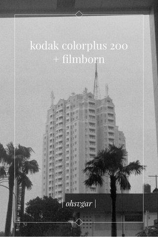 kodak colorplus 200 + filmborn | ohsvgar |
