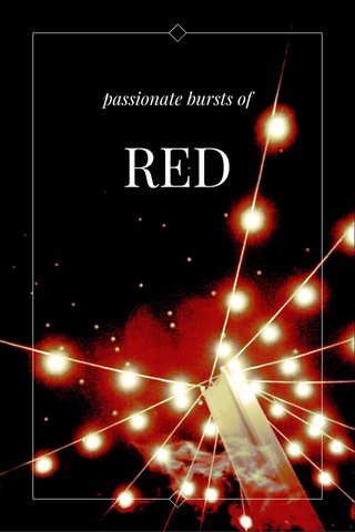 RED passionate bursts of