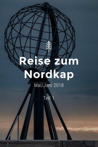 Reise zum Nordkap Mai/Juni 2018 Teil 1