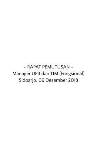 ~ RAPAT PEMUTUSAN ~ Manager UP3 dan TIM (Fungsional) Sidoarjo, 06 Desember 2018