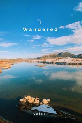 I Wandered Nature