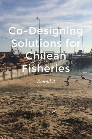 Co-Designing Solutions for Chilean Fisheries Round 3