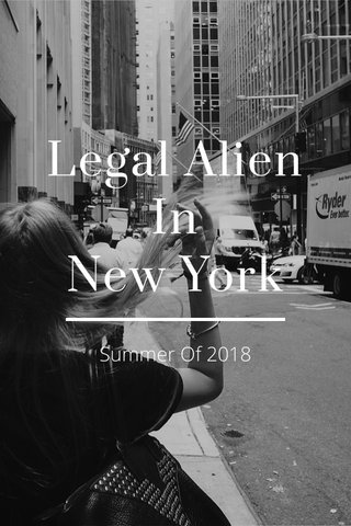 Legal Alien In New York Summer Of 2018