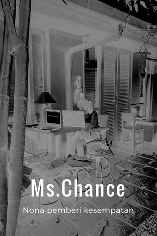 Ms.Chance Nona pemberi kesempatan