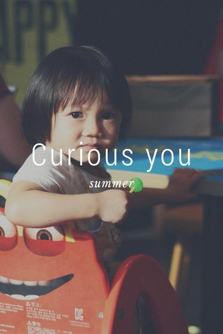 Curious you summer