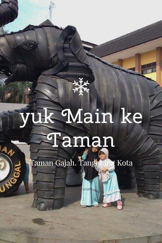 yuk Main ke Taman Taman Gajah. Tangerang Kota