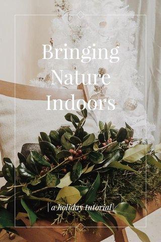 Bringing Nature Indoors | a holiday tutorial|