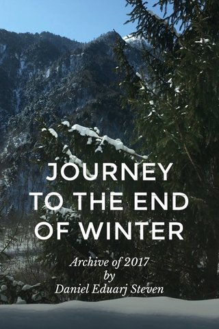 JOURNEY TO THE END OF WINTER Archive of 2017 by Daniel Eduarj Steven