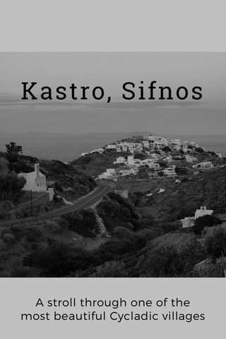 Kastro, Sifnos A stroll through one of the most beautiful Cycladic villages