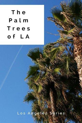 The Palm Trees of LA Los Angeles Series