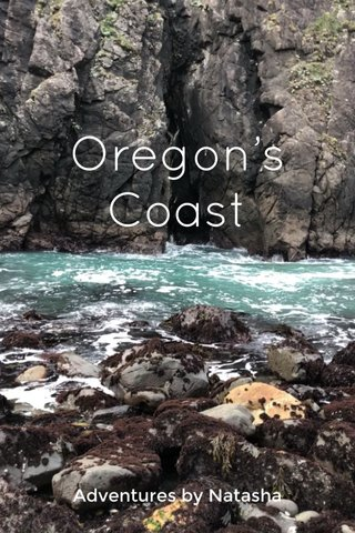 Oregon's Coast Adventures by Natasha