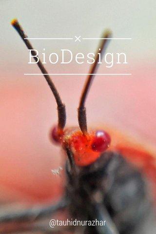 BioDesign @tauhidnurazhar