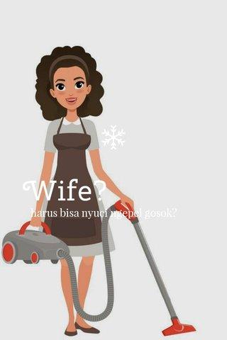 Wife? harus bisa nyuci ngepel gosok?