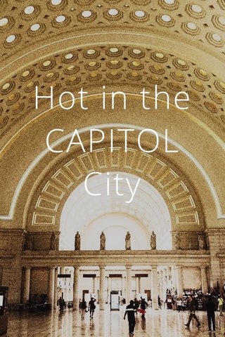 Hot in the CAPITOL City