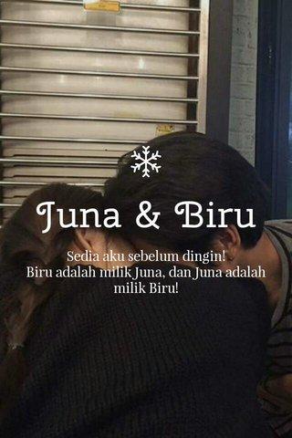 Juna & Biru Sedia aku sebelum dingin! Biru adalah milik Juna, dan Juna adalah milik Biru!