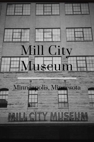 Mill City Museum Minneapolis, Minnesota