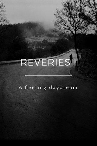 REVERIES I A fleeting daydream