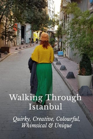 Walking Through Istanbul Quirky, Creative, Colourful, Whimsical & Unique