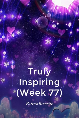 Truly Inspiring (Week 77) FairestRewrite