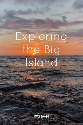 Exploring the Big Island #travel