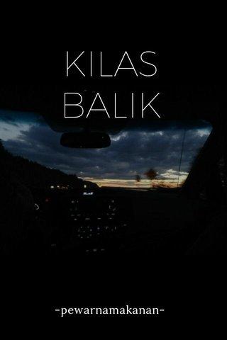 KILAS BALIK -pewarnamakanan-