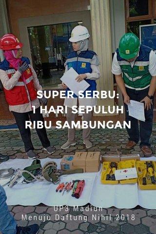 SUPER SERBU: 1 HARI SEPULUH RIBU SAMBUNGAN UP3 Madiun Menuju Daftung Nihil 2018