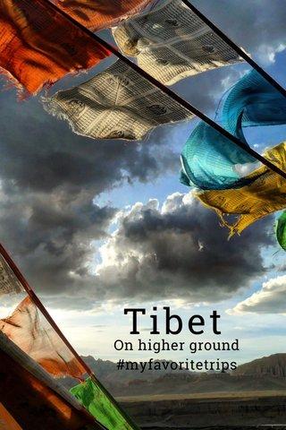 Tibet On higher ground #myfavoritetrips