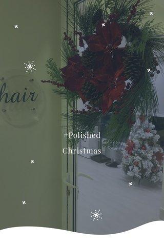 #Polished Christmas