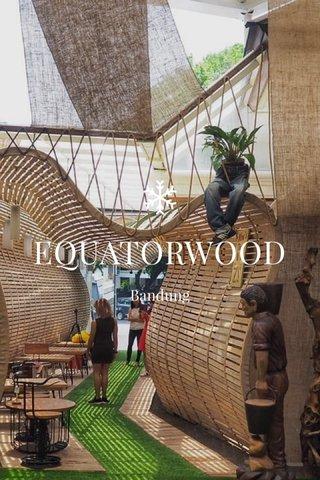 EQUATORWOOD Bandung