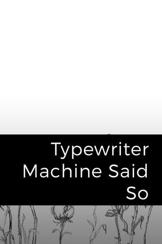 Typewriter Machine Said So