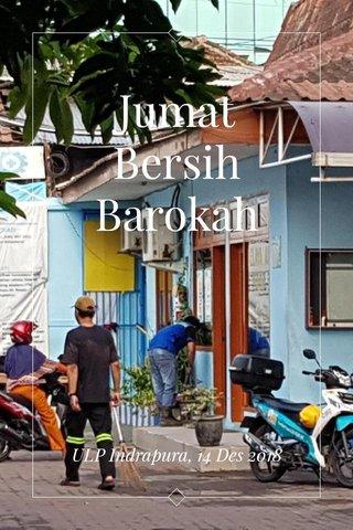 Jumat Bersih Barokah ULP Indrapura, 14 Des 2018