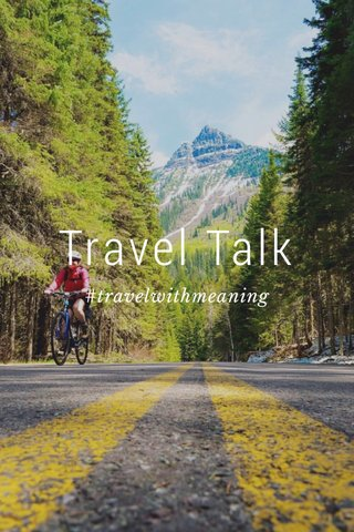 Travel Talk #travelwithmeaning