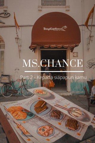 MS.CHANCE Part 2 - Kepada siapapun kamu