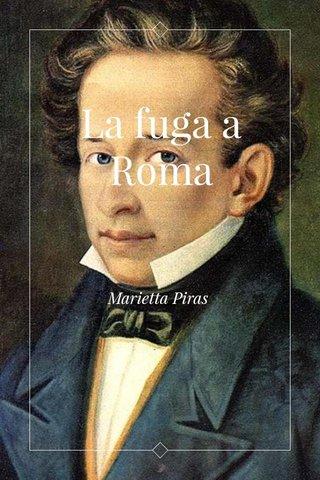 La fuga a Roma Marietta Piras
