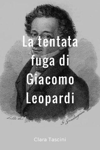 La tentata fuga di Giacomo Leopardi Clara Tascini