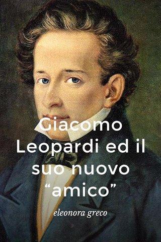 """Giacomo Leopardi ed il suo nuovo """"amico"""" eleonora greco"""