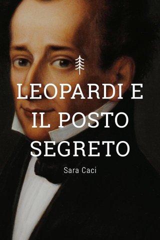 LEOPARDI E IL POSTO SEGRETO Sara Caci