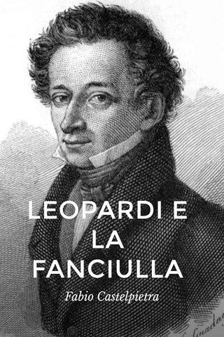 LEOPARDI E LA FANCIULLA Fabio Castelpietra