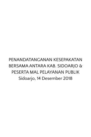 PENANDATANGANAN KESEPAKATAN BERSAMA ANTARA KAB. SIDOARJO & PESERTA MAL PELAYANAN PUBLIK Sidoarjo, 14 Desember 2018