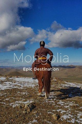 Mongolia Epic Destination