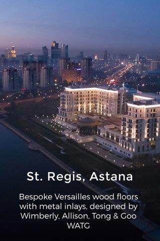 St. Regis, Astana Bespoke Versailles wood floors with metal inlays, designed by Wimberly, Allison, Tong & Goo WATG
