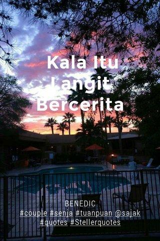 Kala Itu Langit Bercerita BENEDIC #couple #senja #tuanpuan @sajak #quotes #Stellerquotes
