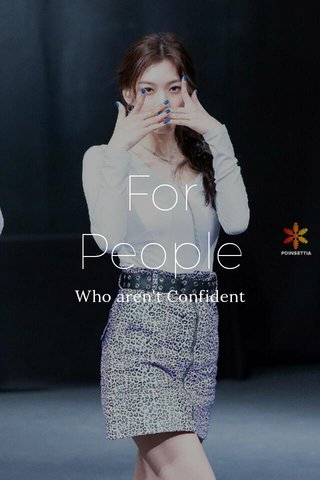 For People Who aren't Confident