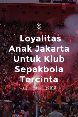Loyalitas Anak Jakarta Untuk Klub Sepakbola Tercinta #uinphotostory2018
