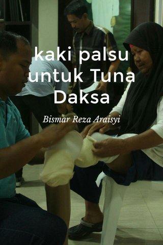 kaki palsu untuk Tuna Daksa Bismar Reza Araisyi