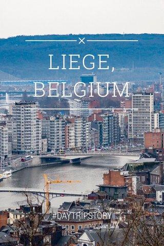 LIEGE, BELGIUM #DAYTRIPSTORY