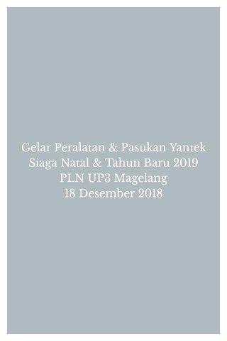 Gelar Peralatan & Pasukan Yantek Siaga Natal & Tahun Baru 2019 PLN UP3 Magelang 18 Desember 2018