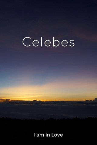Celebes I'am in Love