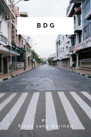 BDG #1 Rindu yang Merindu